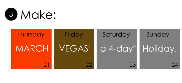Make MARCHVEGAS a 4-day Holiday.